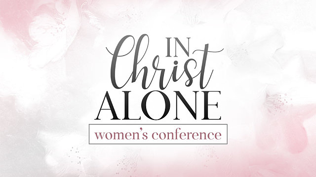 In Christ Alone Women's Conference